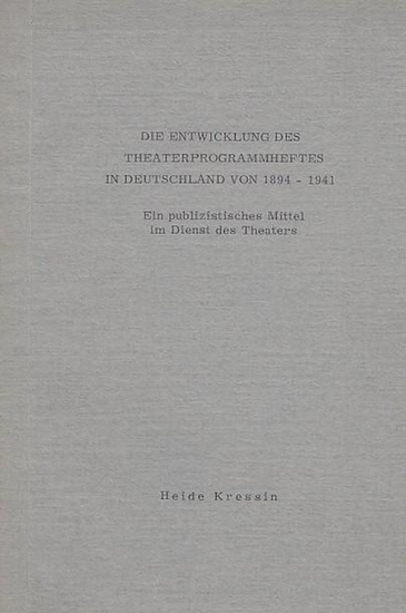 Kressin, Heide: Die Entwicklung des Theaterprogrammheftes in Deutschland von 1894-1941. Ein puplizistisches Mittel im Dienst desTheaters. - Inaugural-Dissertation 0