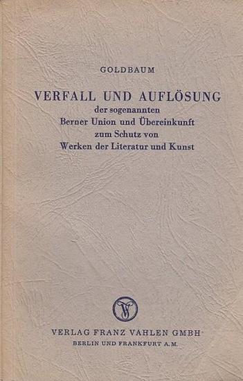 Goldbaum,Wenzel Dr. Verfall und Auflösung der sogenannten Berner Union und Übereinkunft zum Schutz von Werken der Literatur und Kunst. 0
