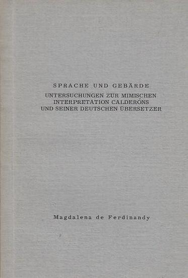 Calderon. - Ferdinandy, Magdalena de: Sprache und Gebärde. Untersuchungen zur Mimischen Interpretation Calderons und seiner deutschen Übersetzer. Inaugural-Dissertation 0