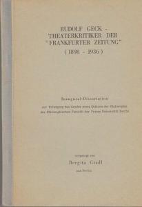 """Geck, Rudolf. - Gradl, Bergita: Rudolf Geck - Theaterkritiker der """"Frankfurter Zeitung"""" (1998-1936). Inaugural-Dissertation."""