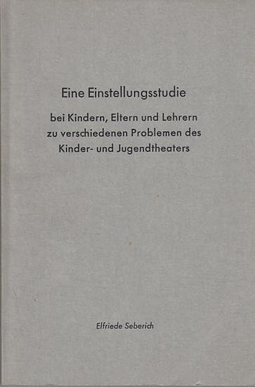 Seberich, Elfriede Eine Einstellungsstudie bei Kindern, Eltern und Lehrern zu verschiedenen Problemen des Kinder- und Jugendtheaters (= Dokumente zum Theater für Kinder und Jugendliche Nr.1 ). 0