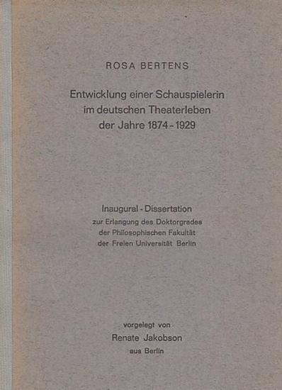 Bertens, Rosa. - Jakobsen, Renate: Rosa Bertens. Entwicklung einer Schauspielerin im deutschen Theaterleben der Jahre 1874 - 1929. - Inaugural - Dissertation 0
