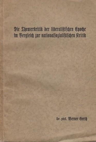 Gerth, Werner Dr.phil.: Die Theaterkritik der liberalistischen Epoche im Vergleich zur nationalsozialistischen Kritik. 0