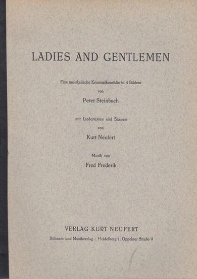 Steinbach, Peter / Kurt Neufert (Liedertexte und Szenen) / Musik: Frederik, Fred: Ladies and Gentlemen. Eine musikalische Kriminalkomödie in 4 Bildern. 0