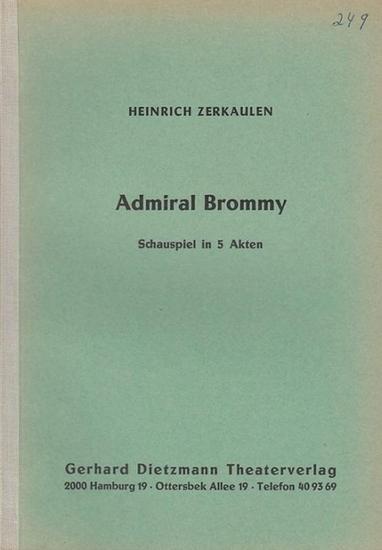 Zerkaulen, Heinrich (1892 - 1954): Admiral Brommy. Schauspiel in 5 Akten. 0