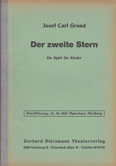 Grund, Josef Carl: Der zweite Stern. Ein Spiel für Kinder. Uraufführung: 22. 10. 1969 Opernhaus Nürnberg. 0
