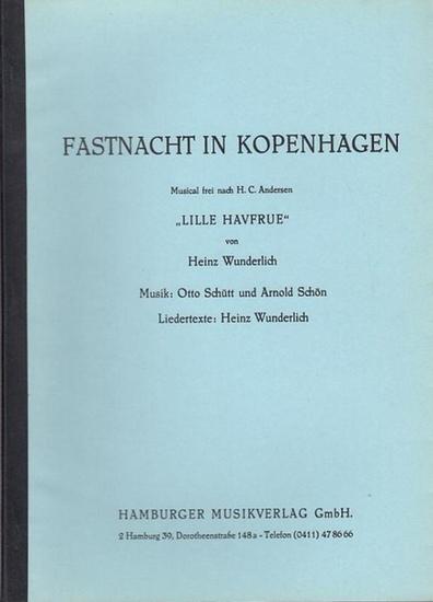 Wunderlich, Heinz / Musik: Otto Schütt und Arnold Schön. - frei nach Hans Christian Andersen. - Fastnacht in Kopenhagen. Musical frei nach H. C. Andersen 'Lille Havfrue.' 0