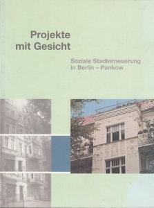 Hrsg. Claus Bachmann / Lore Ditzen /Matthies Peper/ u-a-/ Geleitwort : Andreas Bossmann. Projekte mit Gesicht. Soziale Stadterneuerungen in Berlin-Pankow.