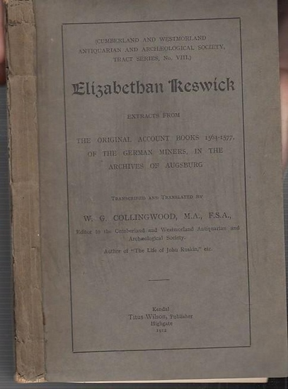Elisabethan Keswick. - Extracts from The original account books, 1564 - 1577, of the German miners, in the archives of Augsburg. (= Cumberland and Westmorland Atiquarian and Archeological Society, Tract Series, No. VIII). 0