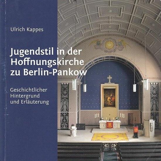 Kappes, Ulrich / Hrsg. Von der Evangelischen Hoffnungskirchengemeinde Berlin-Pankow Jugendstil in der Hoffnungskirche zu Berlin - Pankow. Geschichtlicher Hintergrund und Erläuterung. 0