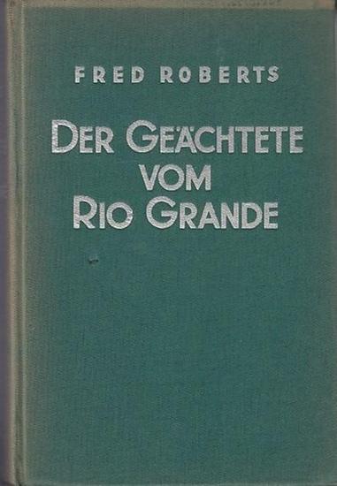 Roberts, Fred: Der Geächtete vom Rio Grande. Abenteuerroman. (Ein Fred Roberts Wild-West-Roman) 0