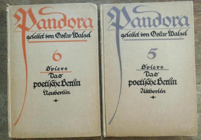 Spiero, Heinrich: Das poetische Berlin. Alt - Berlin UND Neu - Berlin. 2 Bände (=Pandora geleitet von Oskar Malzel ; 5.und 6. Band). 0