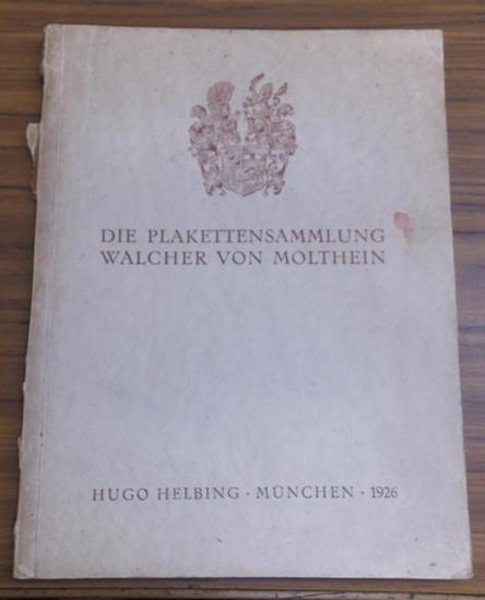Molthein, Walcher von. - Hugo Helbing Auktionen. - Max Bernhart (Einleitung und Bearbeitung): Die Plakettensammlung Alfred Walcher Ritter von Molthein, Wien. Italienische, spanische, deutsche, niederländische, französische Arbeiten des 15.-18. Jahrh. V... 0