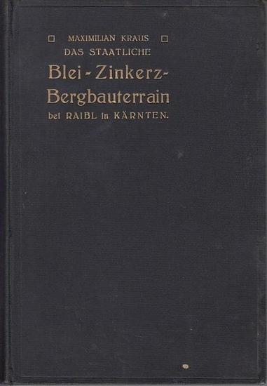 Kraus, Maximilian: Das staatliche Blei-Zinkerz-Bergbauterrain bei Raibl in Kärnten. 0