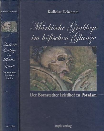 Potsdam.- Deisenroth, Karlheinz - Militärgeschichtliches Forschungsamt (Hrsg.): Märkische Grablege im höfischen Glanze. Der Bornstädter Friedhof zu Potsdam. 0