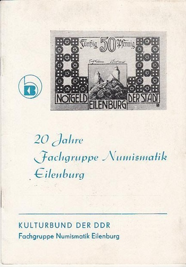 Hrsg. Kulturbund der DDR Fachgruppe Eilenburg 20 Jahre Fachgruppe Numismatik Eilenburg. - Inhalt . Ekkehard Quarg : 20 Jahre Fachgruppe Numismatik Eilenburg. Hans Funk : Das Notgeld 1914- 1923. Gerd Kürsten : Die Notgeldausgaben in der Stadt Eilenburg ... 0