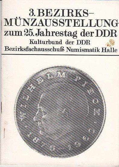Kulturbund der DDR. Bezirksfachausschuß Numismatik Halle. 3. Bezirks-Münzausstellung zum 25.Jahrestag der DDR .