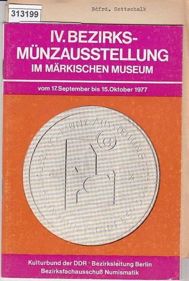 Kulturbund der DDR. Bezirksleitung Berlin, Bezirksfachausschuß Numismatik IV. Bezirksmünzausstellung im Märkischen Museum Berlin vom 17.September bis 15.Oktober 1977.