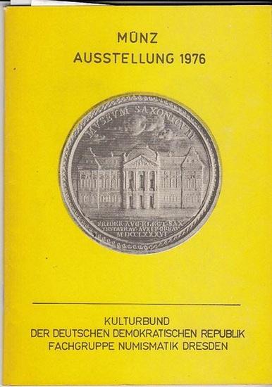 Kulturbund der DDR. Fachgruppe Numismatik Dresden. / Redaktion Dr.B.-G. Haustein / Dr.P.Arnold / M.Apelt Münzausstellung 8. - 10. 1976. 0