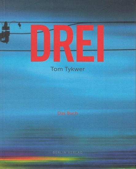 Tykwer, Tom. - Töteberg, Michael (Hrsg.): Drei. Tom Tykwer. Das Buch. 0