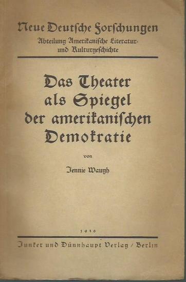 Waugh, Jennie: Das Theater als Spiegel der amerikanischen Demokratie. (= Neue Deutsche Forschungen, Abteilung Amerikanische Literatur- und Kulturgeschichte, Band 91). 0