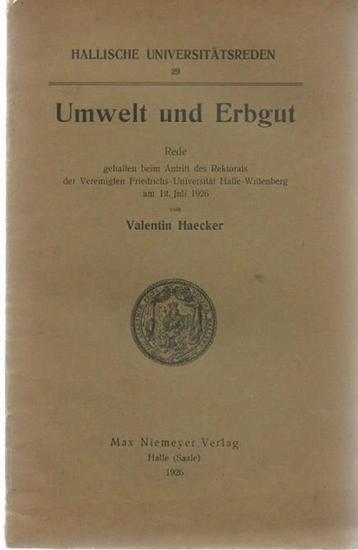 Haecker, Valentin: Umwelt und Erbgut. Rede gehalten beim Antritt des Rektorats der Vereinigten Friedrichs-Universität Halle-Wittenberg am 12. Juli 1926. (= Hallische Universitätsreden 29). 0