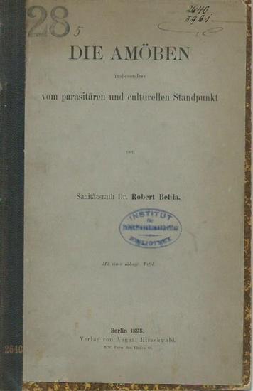 Behla, Robert: Die Amöben insbesondere vom parasitären und culturellen Standpunkt. 0