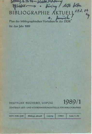 Deutsche Bücherei, Leipzig: Bibliographie aktuell. Plan der bibliographischen Vorhaben in der DDR für das Jahr 1989 / 1. 0