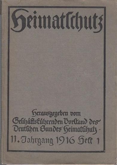 Hrsg. Geschäftsführender Vorstand des Deutschen Bundes Heimatschutz. Heimatschutz. 11.Jahrgang 1916, Heft 1. Inhalt : Werbetaktik v. Dr. Bernoulli, Rudolf / Wie ehren wir unsere gefallenen Krieger ? Dr. Bernoulli / Das Denkmal als Kunstwerk. Dr. Lindne... 0