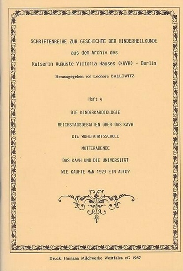 Ballowitz, Leonore (Red.): Die Kinderkardiologie - Reichstagsdebatten über das KAVH - Die Wohlfahrtsschule - Mütterabende - Das KAVH und die Universität - Wie kaufte man 1923 ein Auto? (= Schriftenreihe zur Geschichte der Kinderheilkunde aus dem Archiv... 0