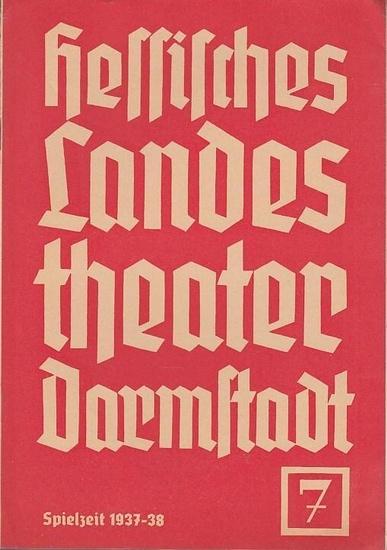 Darmstadt. - Hessisches Landestheater. - Franz Everth (Generalintendant). - Hermann Dollinger (Schriftleiter). - Ernst Penzoldt / Wolf Braumüller / H. Kenner (Fotografien): Blätter des Hessischen Landestheaters Darmstadt. Heft 7, Spielzeit 1937 / 1938.... 0