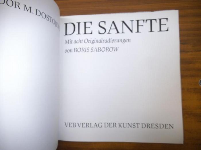 Saborow, Boris (Illu.) / Dostojewski, Fjodor M.: Die Sanfte. Mit acht Originalradierungen von Boris Saborow. 0