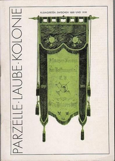 Herbert Hampe (Direktor) / Horst W. Rohls (Ausstellungskonzeption) Parzelle Laube Kolonie. Kleingärten zwischen 1880 - 1930. Texte und Bilder zur Ausstellung im Museum 'Berliner Arbeiterleben um 1900.' 0