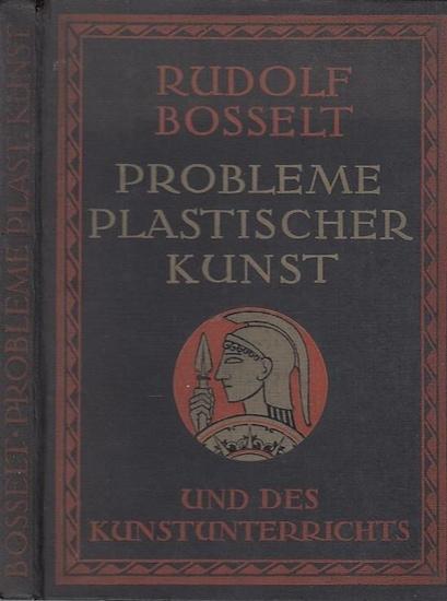 Bosselt, Rudolf Probleme plastischer Kunst und des Kunstunterrichts. 0