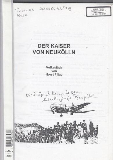 Pillau, Horst: Der Kaiser von Neukölln : Volksstück.