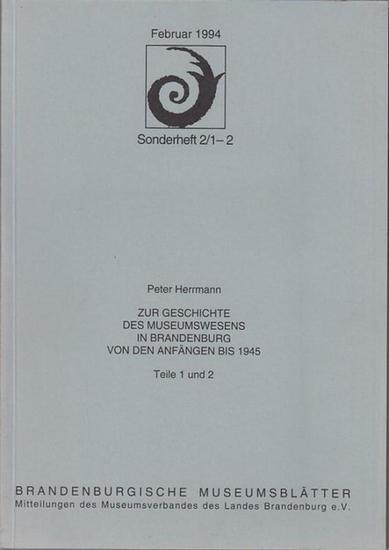 Herrmann, Peter: Zur Geschichte des Museumswesens in Brandenburg von den Anfängen bis 1945. Komplett mit 3 Teilen in 2 Heften. (= Brandenburgische Museumsblätter ; Sonderheft 2/1-2 und 2/3) 0