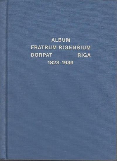 Riga. - Bearb.von Otto Hentzelt im Auftrag des Philistenverbandes der Fraternitas Rigensis Album fratrum Rigensium 1823 - 1939. 0