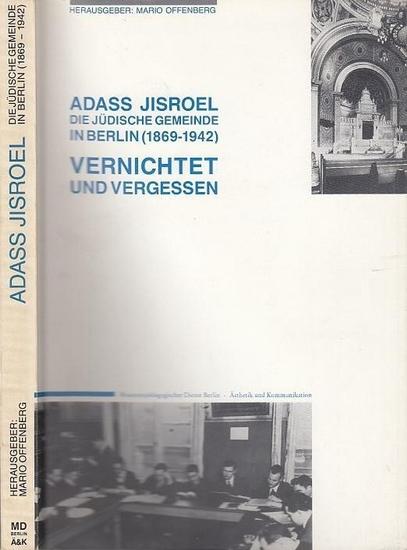 Hrsg. Mario Offenberg Adass Jisroel. Vernichtet und Vergessen. Die Jüdische Gemeinde in Berlin (1869 - 1942) 0