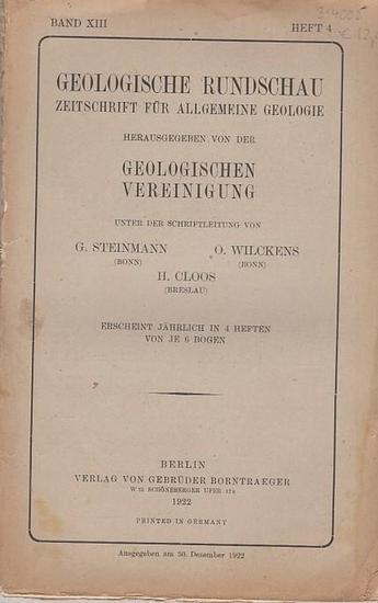 Geologische Rundschau. - Steinmann, G. / H. Cloos / O. Wilckens (Schriftleitung). - E. Kaiser / R. Wichmann / A. Sachs: Geologische Rundschau. Zeitschrift für allgemeine Geologie. Band XIII, Heft 4. 1922. Herausgegeben von der Geologischen Vereinigung.... 0