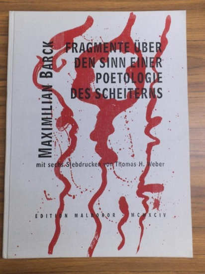 Weber, Thomas H. (Illustrationen). - Barck, Maximilian (Hrsg. und Verfasser): Fragmente über den Sinn einer Poetologie des Scheiterns. Mit 6 Siebdrucken von Th. H. Weber. 0