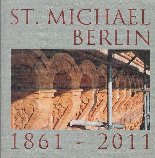 Hrsg.Kath. Domgemeinde St. Hedwig-Berlin. Redaktion : Brigitte u.Thomas Motter / Günter John. 150 Jahre St. Michael - Kirche Berlin. 1861 - 2011. 0