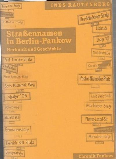 Ines Rautenberg / Hrsg. Bezirksamt Pankow von Berlin. Straßennamen in Berlin-Pankow. Herkunft und Geschichte. Chronik Pankow 1999.