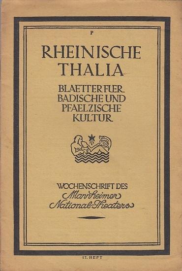 Rheinische Thalia. - Kraetzer, Adolf (Hrsg.). - Robert Hernried / Karl Hecke / Julius Maria Becker (Autoren): Rheinische Thalia. Blaetter fuer Badische und Phaelzische Kultur. Wochenschrift des Mannheimer National-Theaters. 1. Jahrgang 1921, 17. Heft vom
