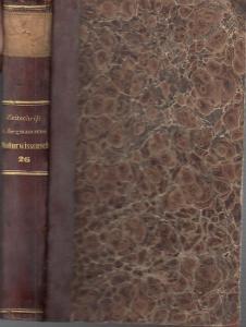 Zeitschrift für die gesammten Naturwissenschaften. - C. Giebel / M. Siewert (Red.): Zeitschrift für die gesammten (gesamten) Naturwissenschaften. Jahrgang 1865. Sechsundzwanzigster ( 26. ) Band.