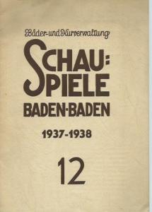 Baden-Baden. - Otto Riegel (Schriftleitung): Blätter der Schauspiele Baden-Baden 1937 - 1938. Heft 12. Herausgeber: Intendanz der Schauspiele. Bäder- und Kurverwaltung.