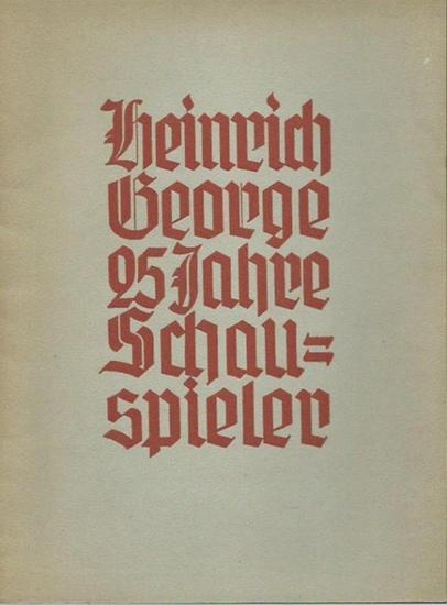 George, Heinrich. - Kurt Raeck: Heinrich George. 25 Jahre Schauspieler. Herausgeber: Schiller Theater, Berlin.