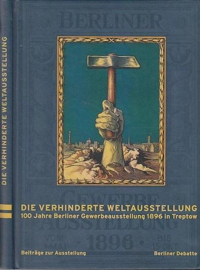 Berlin Treptow. - Die verhinderte Weltausstellung . 100 Jahre Berliner Gewerbeausstellung 1896 in Treptow. Beiträge zur Berliner Gewerbeausstellung 1896. Berliner Debatte.