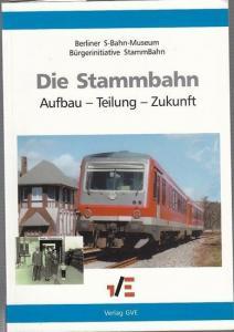 Berliner S-Bahn-Museum GbR. Böhnke, Frank / Dittfurth, Udo / Hammann, Dr. / Klocksin, Jens: Die Stammbahn. Aufbau - Teilung - Zukunft. Berliner S-Bahn-Museum . Bürgerinitative StammBahn.
