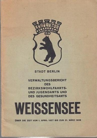 Berlin Weissensee. - Verwaltungsbericht des Bezirkswohlfahrts- und Jugenamts und des Gesundheitsamts Weißensee über die Zeit vom April 1927 bis 31. März 1928. Stadt Berlin.