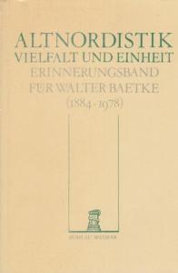 Walter, Ernst / Mittelstädt, Hartmut (Hrsg.): Altnordistik. Vielfalt und Einheit. Erinnerungsband für Walter Baetke ( 1884 - 1978 ). Inhalt : Grosse, Rudolf - Walter Baetke in der Sächsischen Akademie… Ernst, Walter - Einheit, Vielfalt und Methoden der...